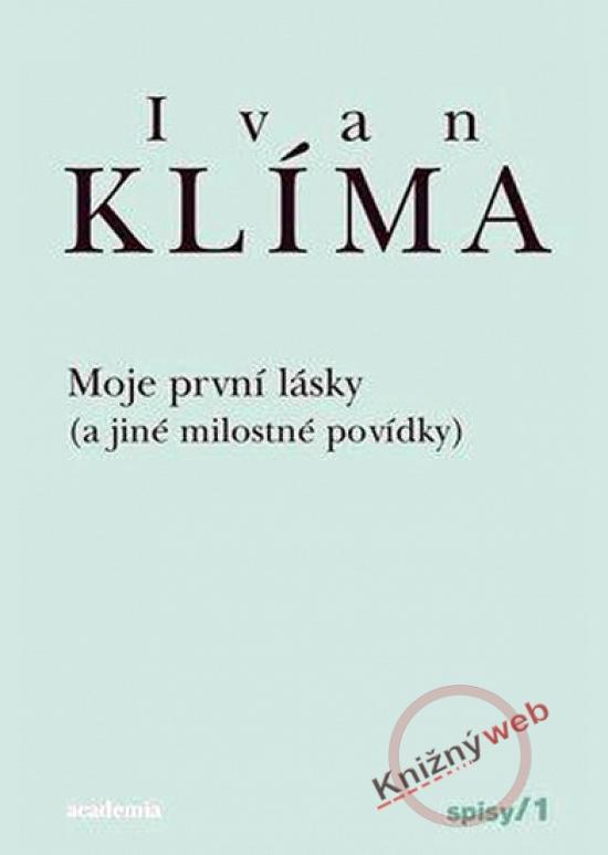Moje první lásky ( a jiné milostné povídky) - Ivan Klíma