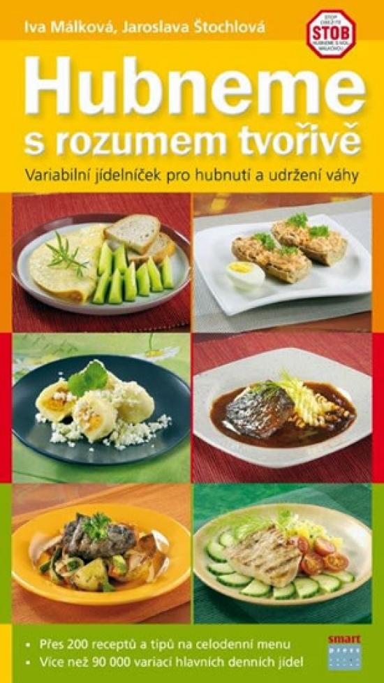 Hubneme s rozumem tvořivě - Variabilní jídelníček pro hubnutí a udržení váhy - Jaroslava Málková Iva, Štochlová
