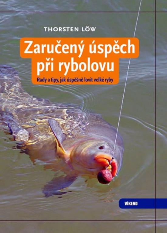 Zaručený úspěch při rybolovu - Rady a tipy, jak úspěšně lovit velké ryby - Thorsten Lőw