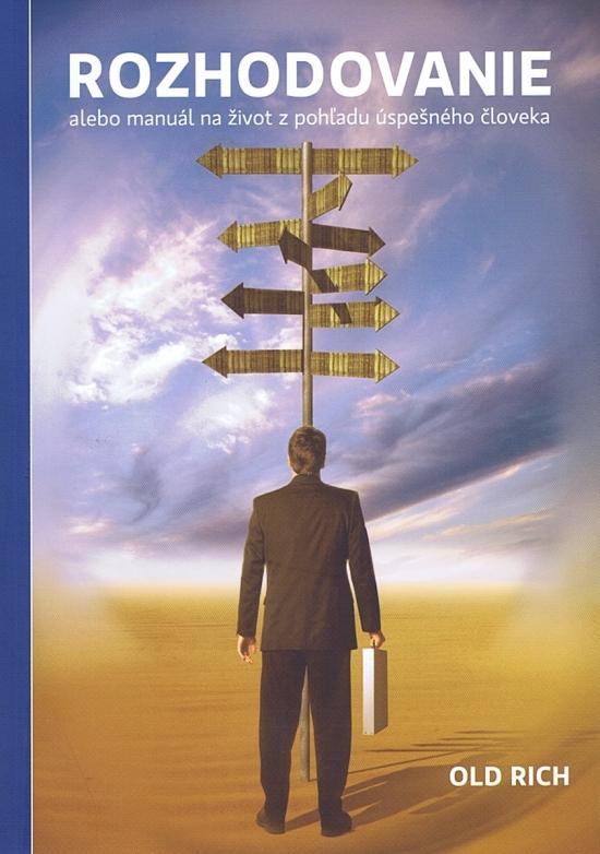 Rozhodovanie-Alebo manuál na život z pohľadu úspešného človeka - Old Rich