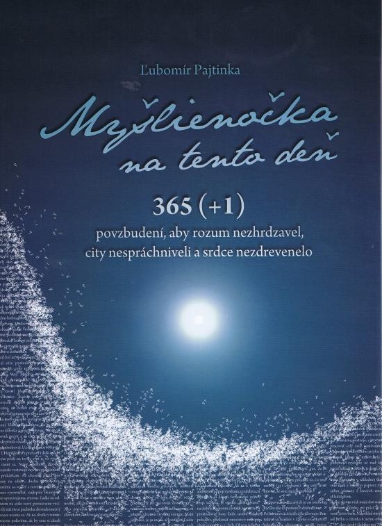 Myšlienočka na tento deň 365 (+1) povzbudení, aby som rozum nezhrdzavel, city nespráchniveli a srdce nezdrevenelo - Ľubomír Pajtinka