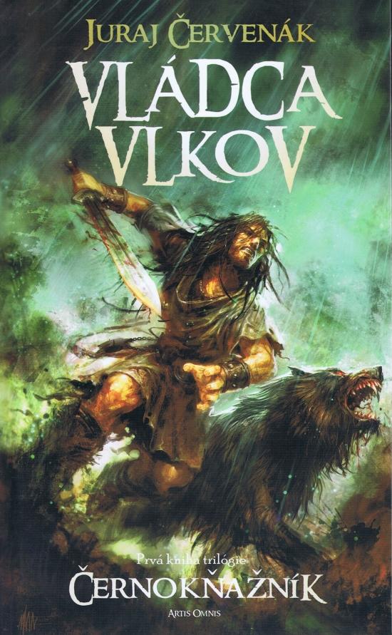 Vládca vlkov- Prvá kniha trilógie Černokňažník - Juraj Červenák
