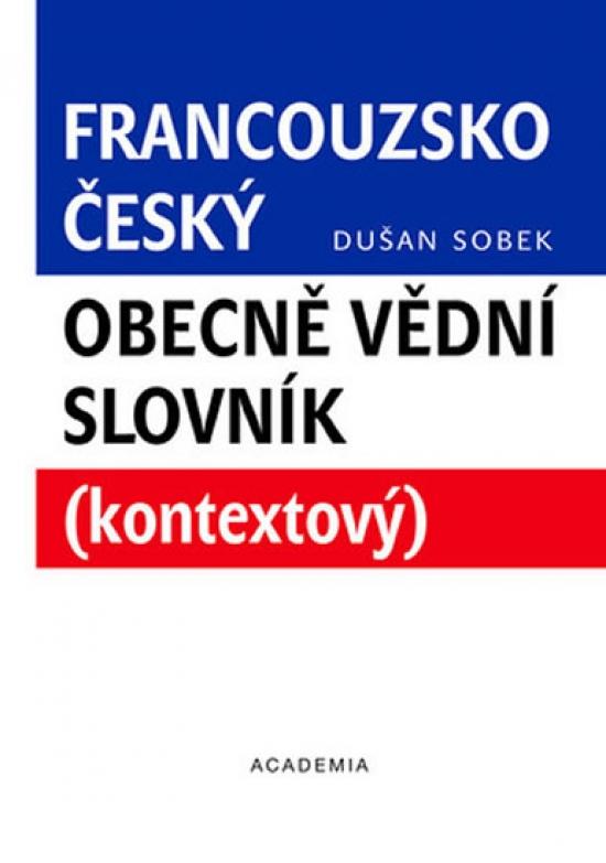 Francouzsko-český obecně vědní slovník - Věroslav Sobek