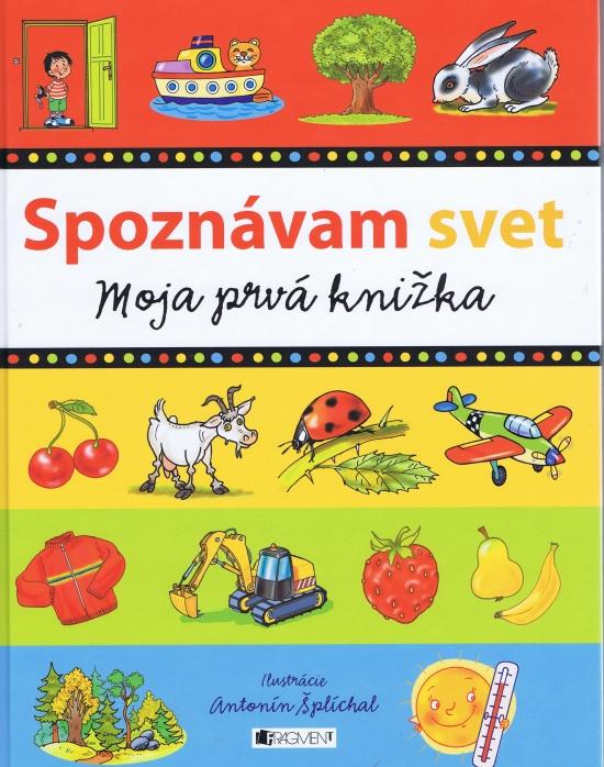 Spoznávam svet - Moja prvá knižka - Antonín Šplíchal