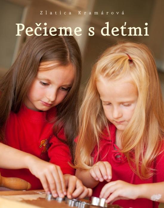 Pečieme s deťmi - Zlatica Kramárová