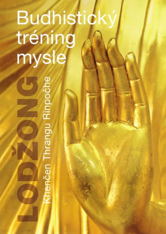 Lodžong - Budhistický tréning mysle - Khenčen Thrangu Rinpočhe