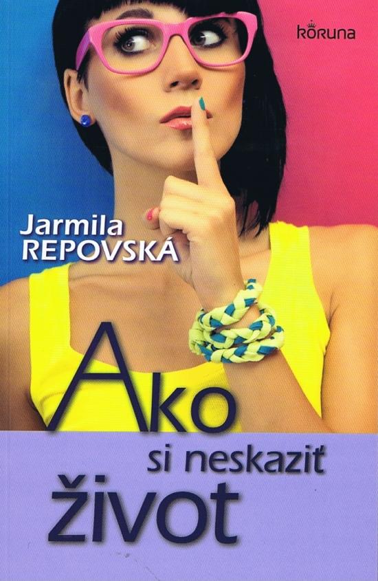 Ako si neskaziť život - Jarmila Repovská