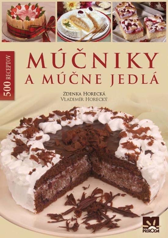 Múčniky a múčne jedlá - 500 receptov - Zdenka Horecká, Vladimír Horecký