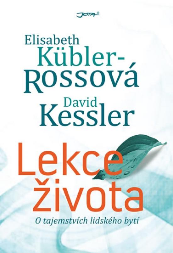 Lekce života - O tajemstvích lidského by - Elisabeth Rossová Kublerová