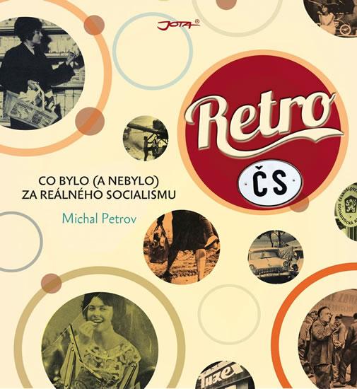 Retro ČS - Co bylo (a nebylo) za reálního socialismu - Michal Petrov