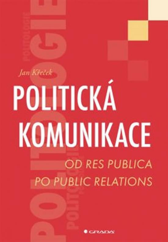 Politická komunikace - Od res publica po public relations - Jan Křeček