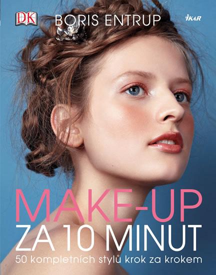 Make-up za 10 minut. 50 kompletních stylů krok za krokem - Boris Entrup