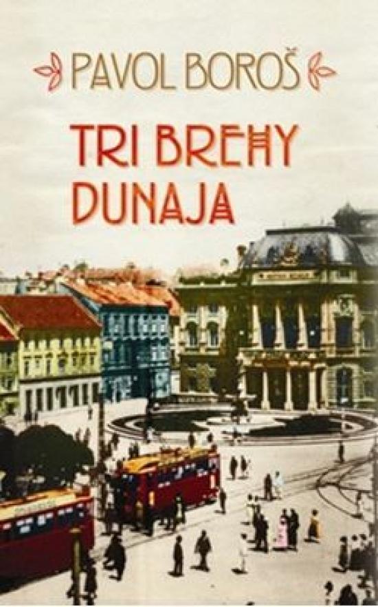 Tri brehy Dunaja - Pavol Boroš