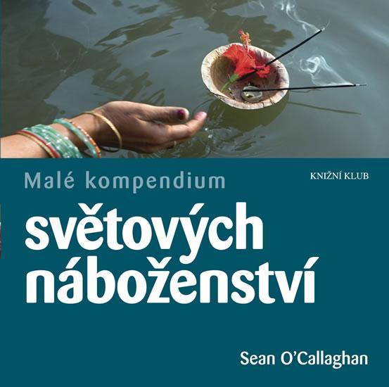 Malé kompendium světových náboženství - Sean O´Callaghan