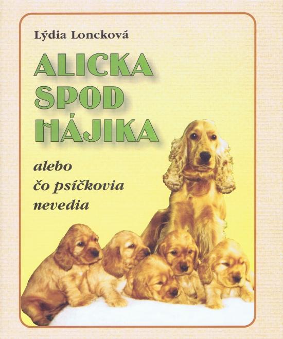 Alicka spod Hájika alebo čo psíčkovia nevedia - Lýdia Loncková