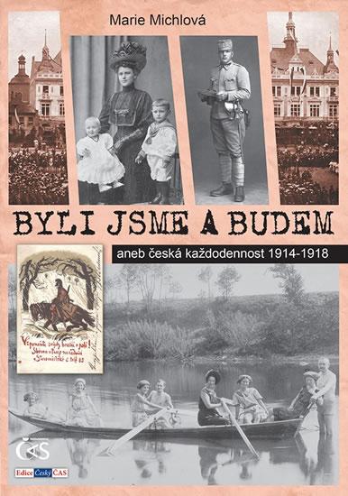 Byli jsme a budem aneb česká každodennost 1914-1918 - Marie Michlová