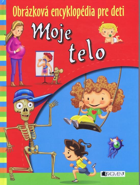 Moje telo - Obrázková encyklopédia pre deti