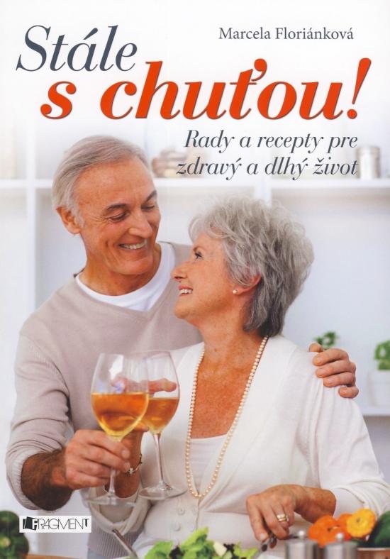 Stále s chuťou! – Rady a recepty pre zdravý a dlhý život - Marcela Floriánková
