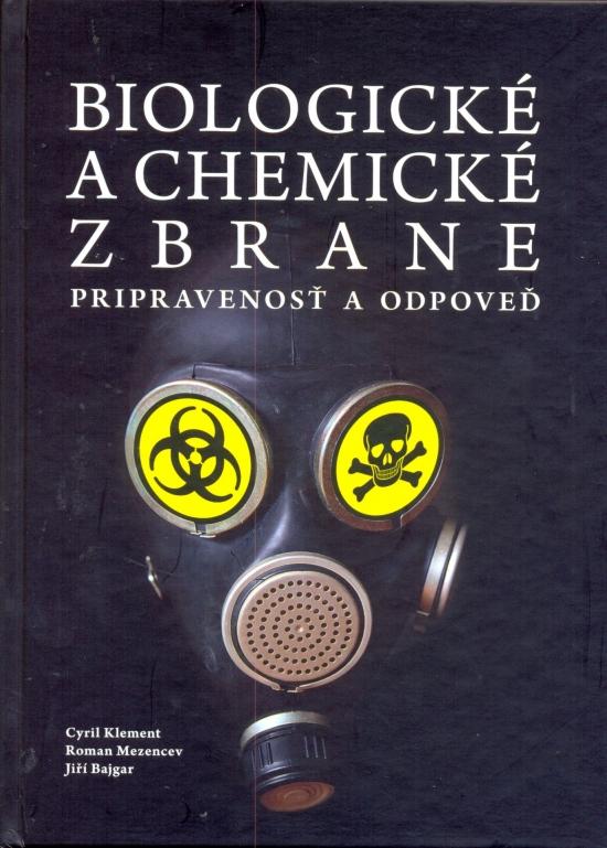 Biologické a chemické zbrane - Pripravenosť a odpoveď - Cyril Klement, Roman Mezencev, Jiří Bajgar