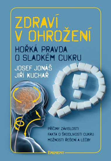 Zdraví v ohrožení - Hořká pravda o sladkém cukru - Josef Jonáš, Jiří Kuchař