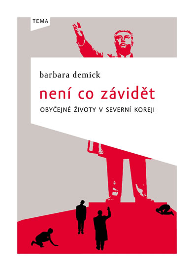 Není co závidět - Obyčejné životy v Severní Koreji - Barbara Demick