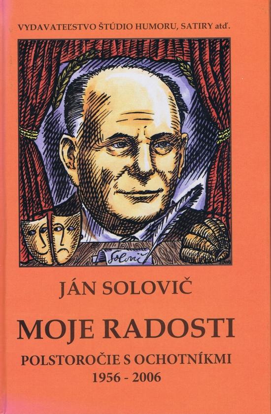 Moje radosti - Polstoročie s ochotníkmi 1956 - 2006 - Ján Solovič