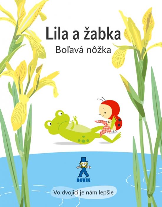 Lila a žabka - Boľavá nôžka - Isabelle Gibert