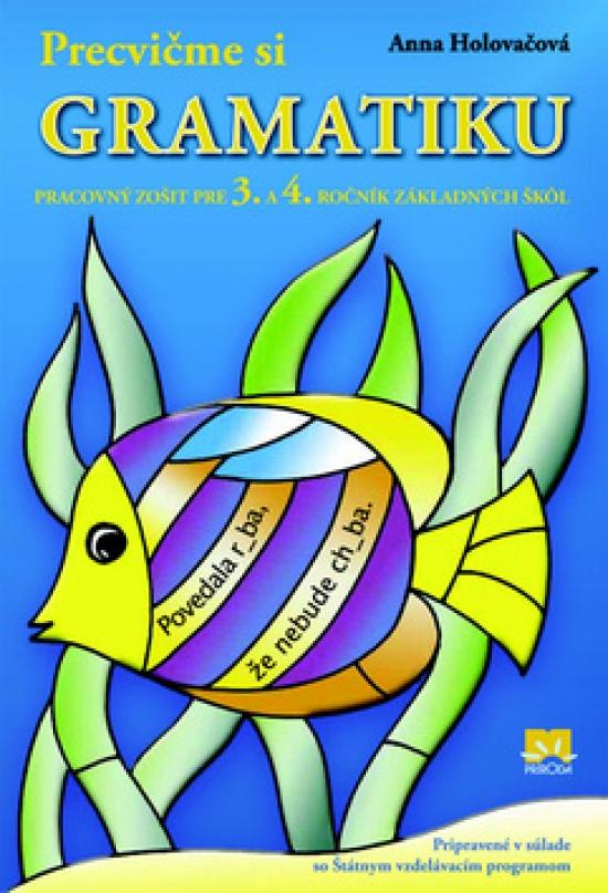 Precvičme si gramatiku-pracovný zošit pre 3.a 4.ročník Základných škôl - Anna Holovačová