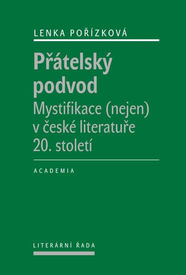 Přátelský podvod - Mystifikace (nejen) v české literatuře 20. století - Lenka Pořízková