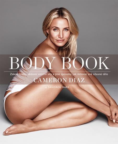 Body Book - Zákon hladu, vědomí vnitřní síly a jiné způsoby, jak milovat své úžasné tělo - Cameron Diaz, Sandra Bark