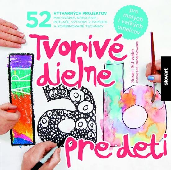 Tvorivé dielne pre deti 52 výtvarných projektov