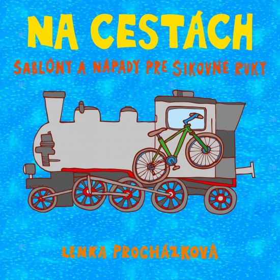 Na cestách- Šablóny a nápady pre šikovné ruky - Lenka Procházková