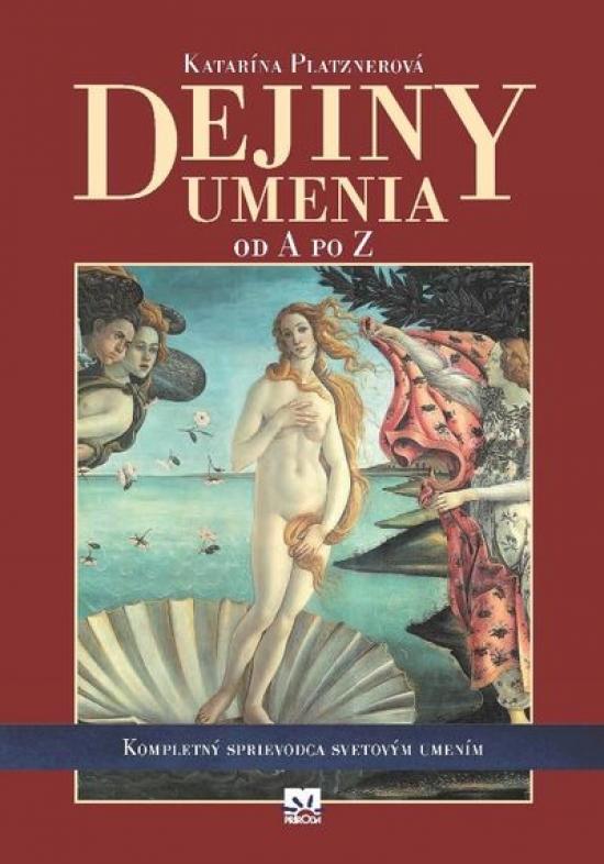 Dejiny umenia od A po Z - Katarína Platznerová