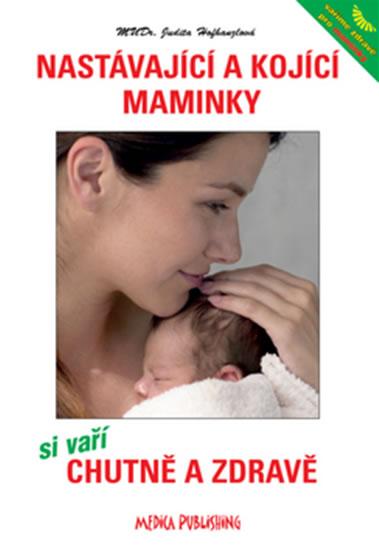 Nastávající a kojící maminky si vaří chutně a zdravě - MUDr. Judita Hofhanzlová