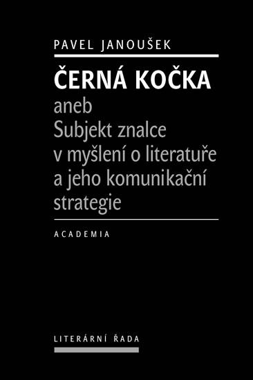 Černá kočka aneb Subjekt znalce v myšlení o literatuře a jeho komunikační strategie - Pavel Janoušek
