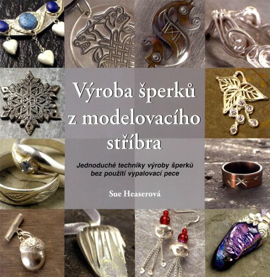 Výroba šperků z modelovacího stříbra - Sue Heaserová
