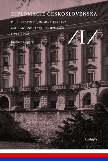 Diplomacie Československa Díl I. - Nástin dějin ministerstva zahraničních věcí a diplomacie (1918-1992)