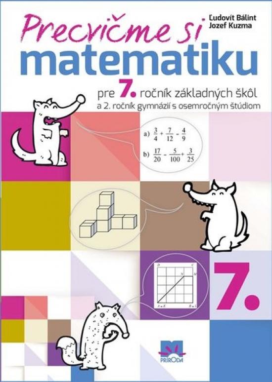 Precvičme si matematiku pre 7. ročník základných škôl - Ľudovít Bálint, Jozef Kuzma