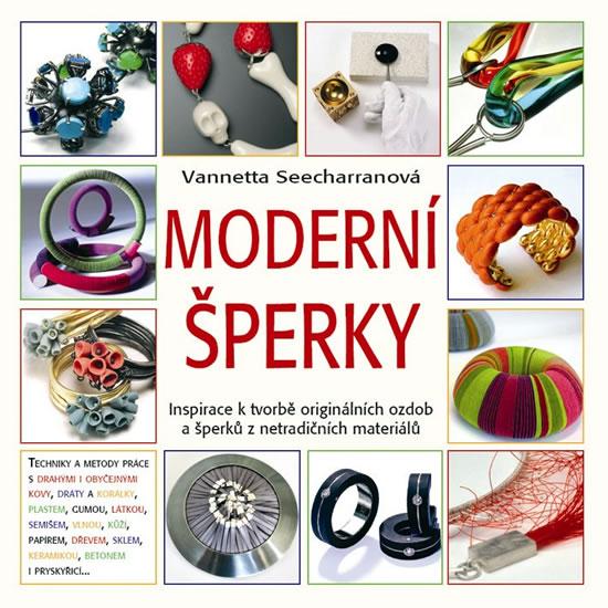 Moderní šperky - Inspirace k tvorbě originálních ozdob a šperků z netradičních materiálů… - Vannetta Seecharranová