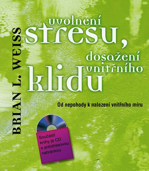 Uvolnění stresu, dosažení vnitřního klidu - Od nepohody k nalezení vnitřního míru + CD - Brian L. Weiss