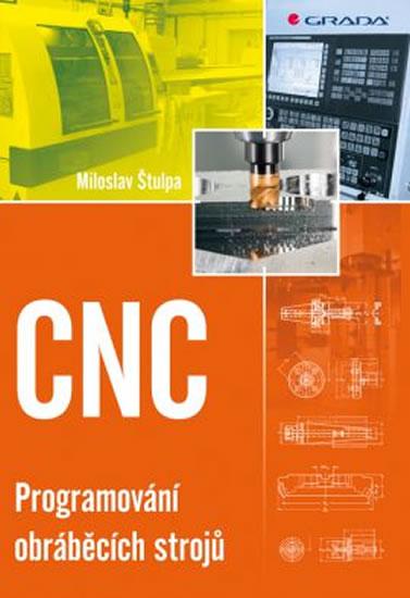 CNC - Programování obráběcích strojů - Miloslav Štulpa