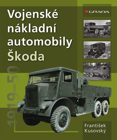 Vojenské nákladní automobily Škoda 1919–1951 - František Kusovský