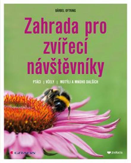 Zahrada pro zvířecí návštěvníky - Ptáci, včely, motýli a mnoho dalších - Bärbel Oftring