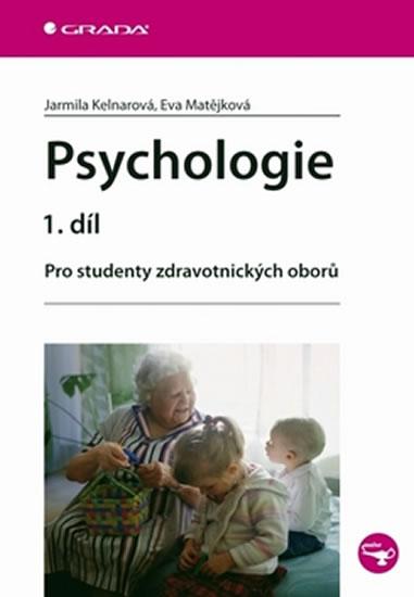 Psychologie 1. díl - Pro studenty zdravotnických oborů - Jarmila Kelnarová