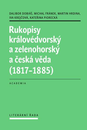Rukopisy královédvorský a zelenohorský a česká věda (1817-1885) - Dalibor Dobiáš