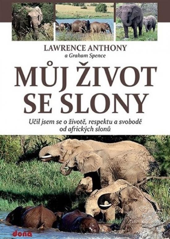 Můj život se slony - Učil jsem se o životě, svobodě a respektu od afrických slonů - Anthony Lawrence, Graham Spence