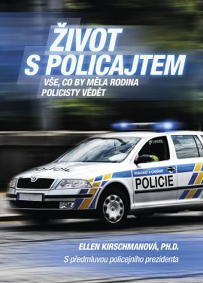 Život s policajtem - Vše, co by měla rodina policisty vědět - Ellen Kirschmanová