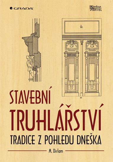 Stavební truhlářství - Tradice z pohledu dneška - M. Dirlam