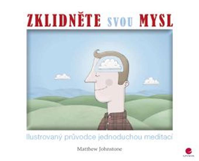 Zklidněte svou mysl - Ilustrovaný průvodce jednoduchou meditací - Matthew Johnstone
