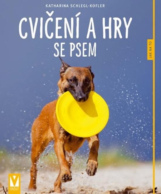 Cvičení a hry se psem – 2. vydání - Katharina Schlegl-Kofler